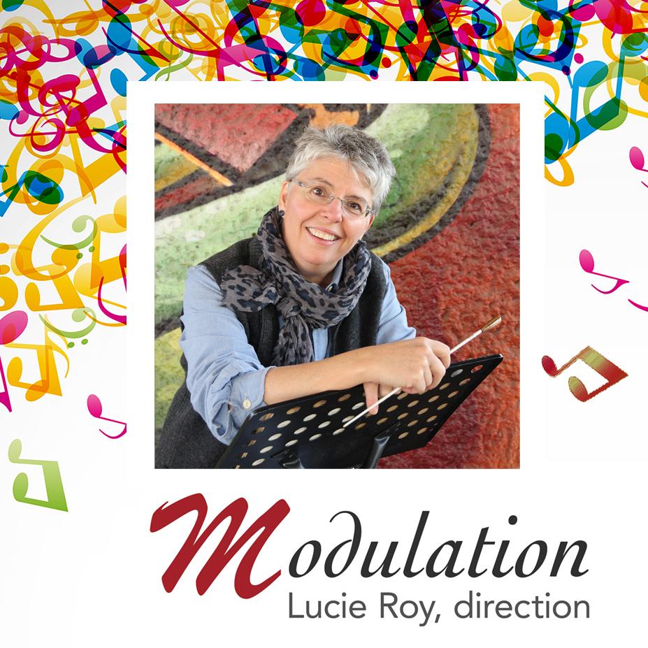 Chanter avec Modulation, ensemble vocal féminin, c'est chanter avec Lucie Roy. Cheffe expérimentée, mais également pianiste et chanteuse lyrique professionnelle, Lucie est une passionnée dont l'énergie ne cesse d'entraîner les choristes vers de nouveaux sommets. Dans la douche, cette mezzo fredonne autant la musique d'Elton John que celle de Puccini. Lucie dirige MODULATION depuis 25 ans. Elle vous attend pour compléter l'ensemble où la joie et la franche camaraderie sont toujours au rendez-vous.